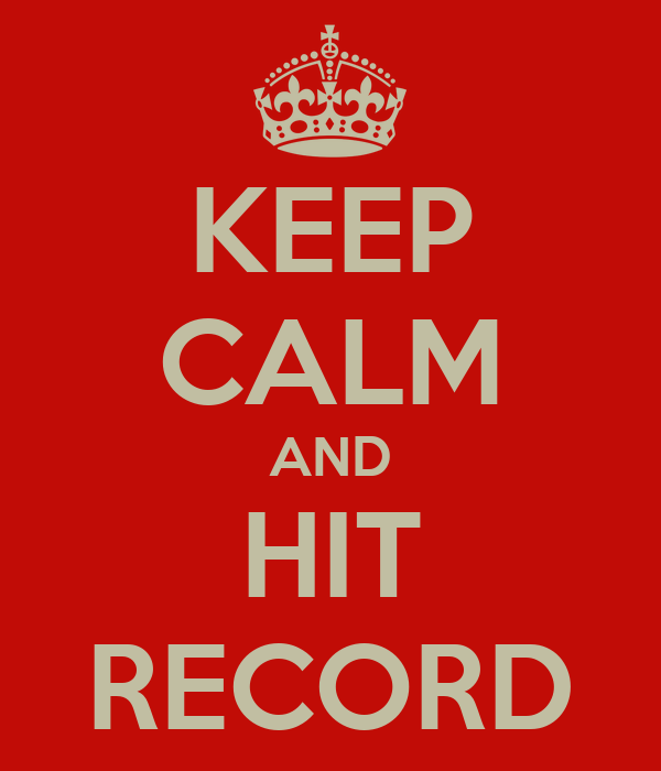 KEEP CALM AND HIT RECORD