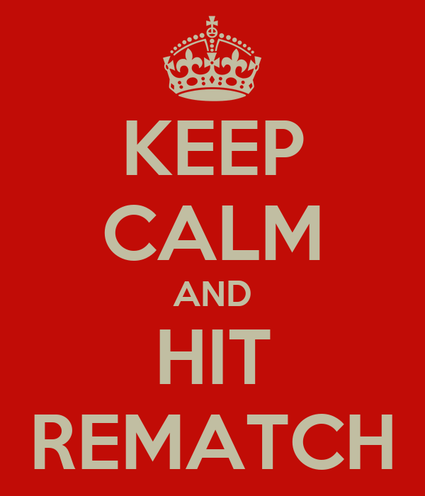 KEEP CALM AND HIT REMATCH