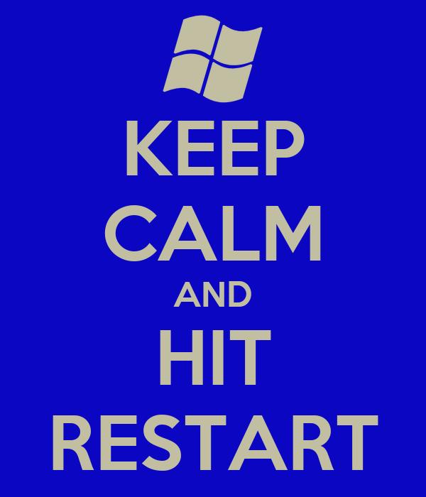 KEEP CALM AND HIT RESTART