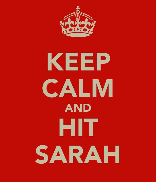 KEEP CALM AND HIT SARAH