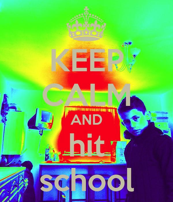 KEEP CALM AND hit school