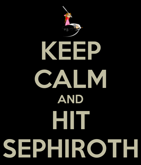 KEEP CALM AND HIT SEPHIROTH