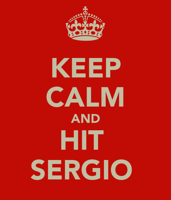 KEEP CALM AND HIT  SERGIO