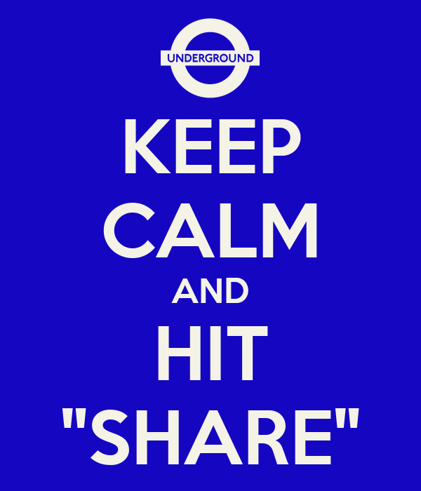 """KEEP CALM AND HIT """"SHARE"""""""