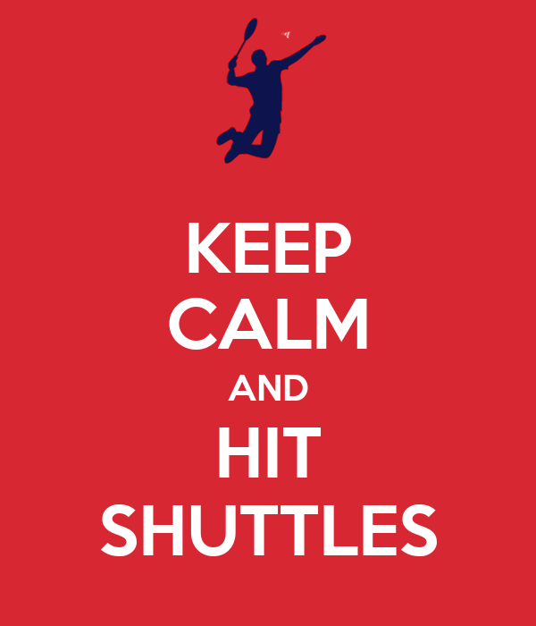 KEEP CALM AND HIT SHUTTLES
