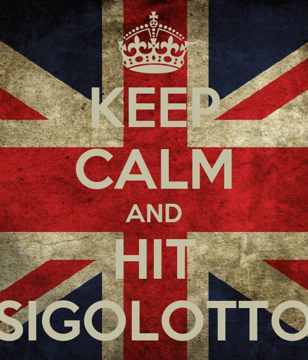 KEEP CALM AND HIT SIGOLOTTO