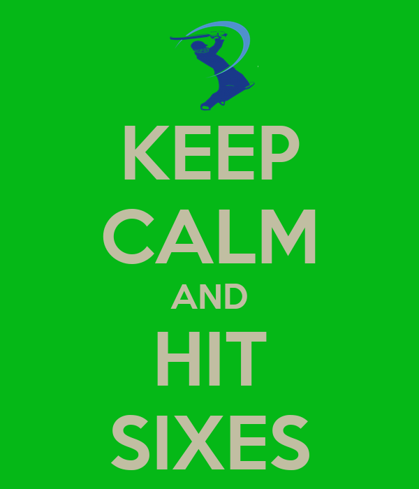KEEP CALM AND HIT SIXES