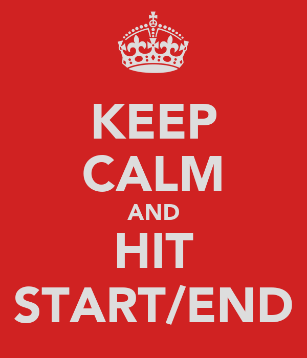 KEEP CALM AND HIT START/END
