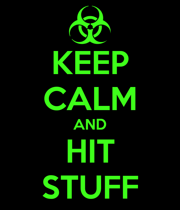 KEEP CALM AND HIT STUFF