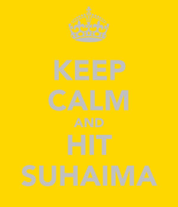 KEEP CALM AND HIT SUHAIMA