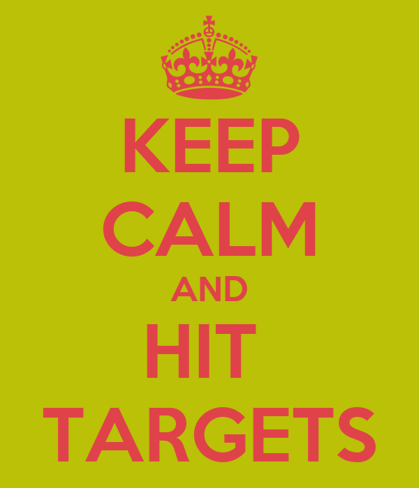 KEEP CALM AND HIT  TARGETS