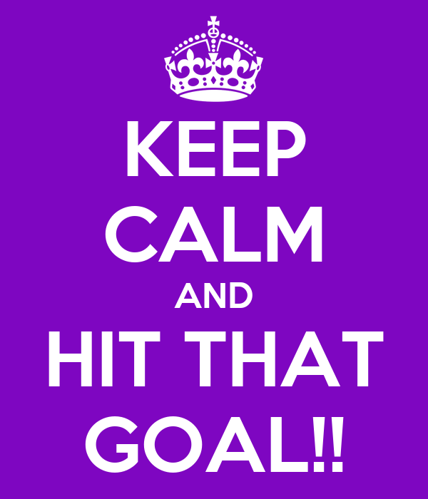 KEEP CALM AND HIT THAT GOAL!!