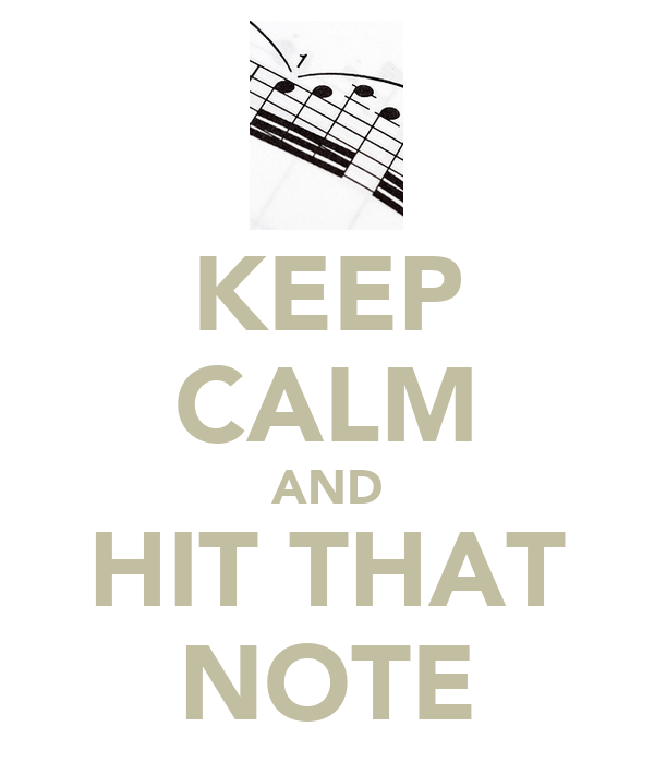KEEP CALM AND HIT THAT NOTE
