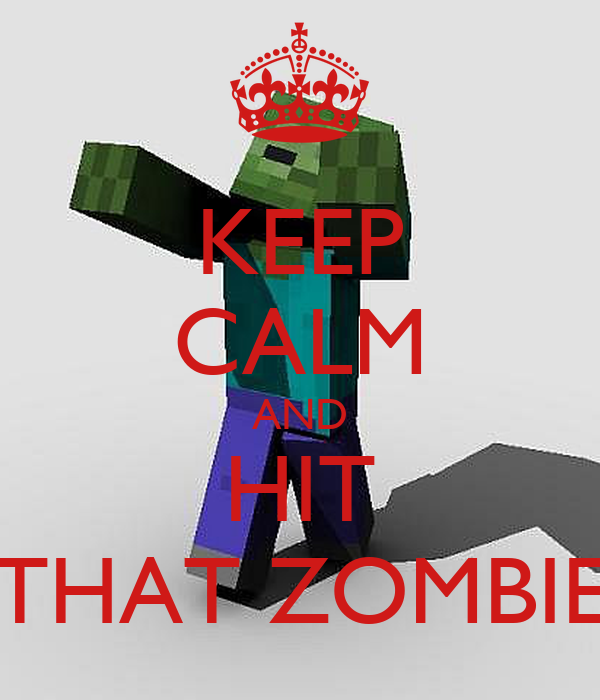 KEEP CALM AND HIT THAT ZOMBIE