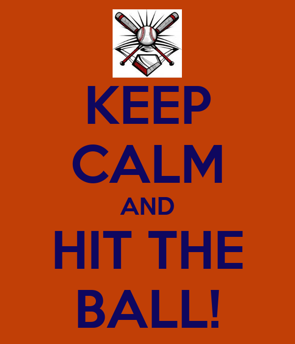 KEEP CALM AND HIT THE BALL!
