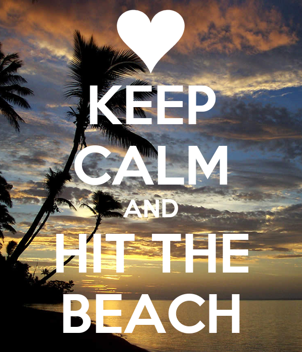KEEP CALM AND HIT THE BEACH