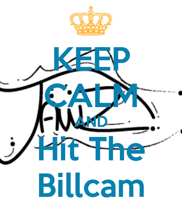 KEEP CALM AND Hit The Billcam