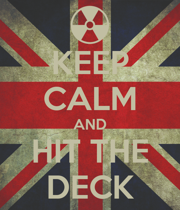 KEEP CALM AND HIT THE DECK
