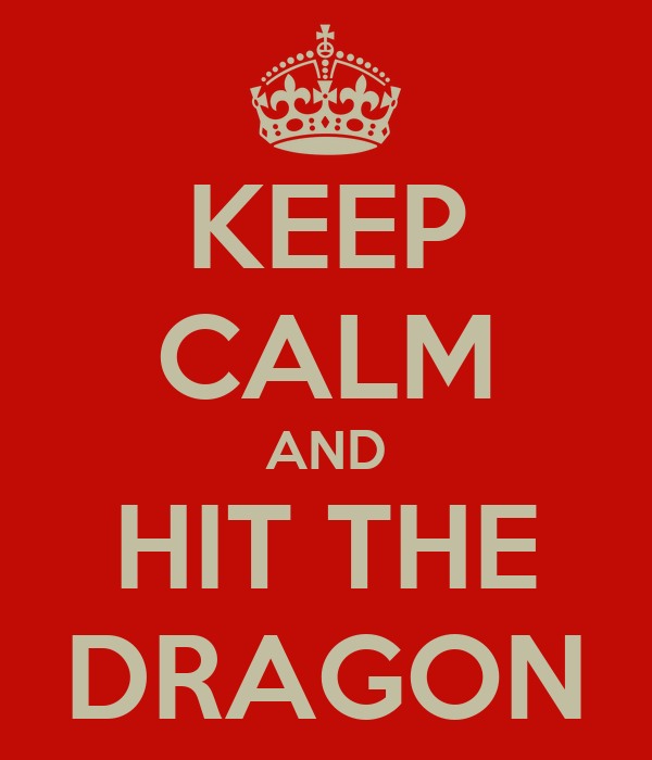 KEEP CALM AND HIT THE DRAGON