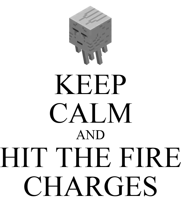KEEP CALM AND HIT THE FIRE CHARGES