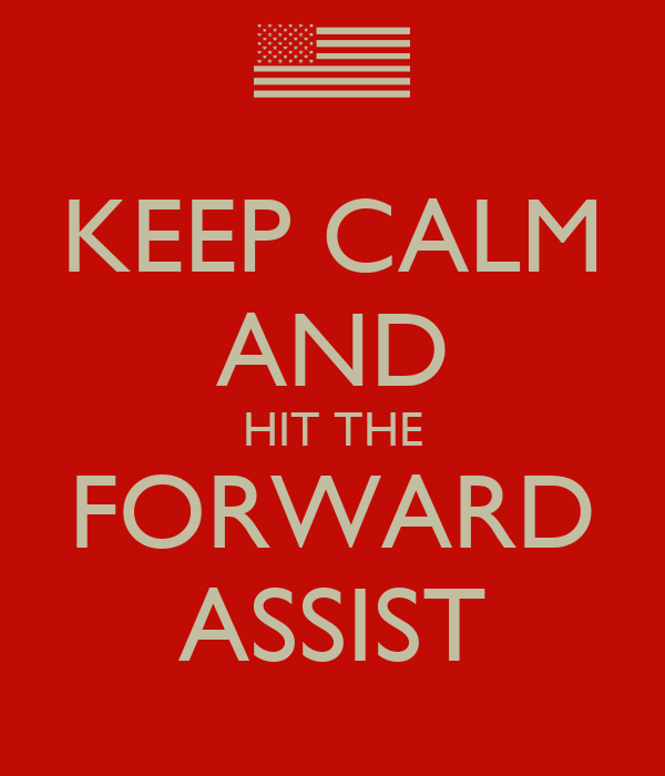 KEEP CALM AND HIT THE FORWARD ASSIST