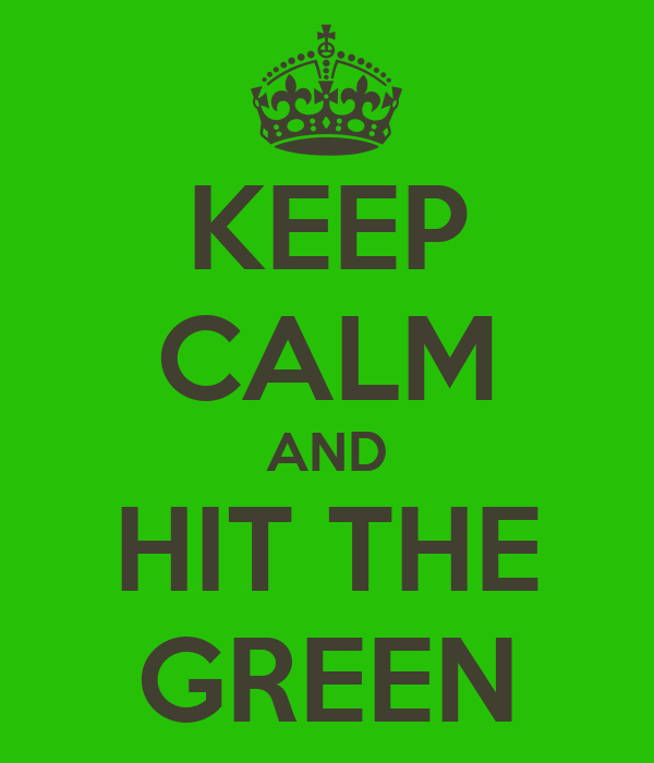 KEEP CALM AND HIT THE GREEN
