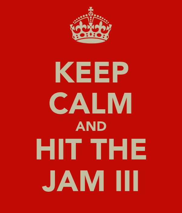 KEEP CALM AND HIT THE JAM III