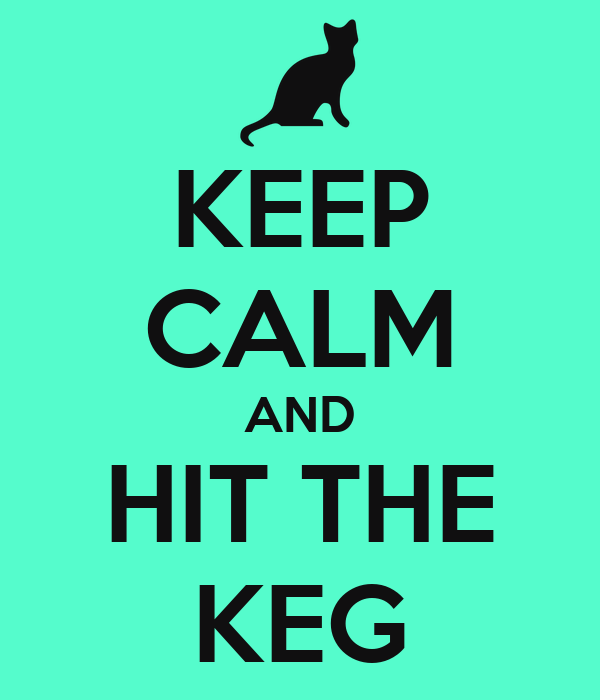 KEEP CALM AND HIT THE KEG
