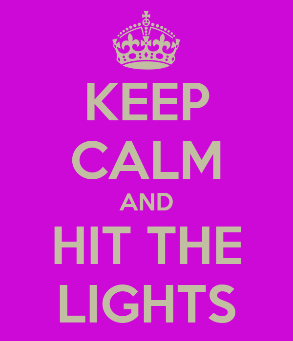 KEEP CALM AND HIT THE LIGHTS