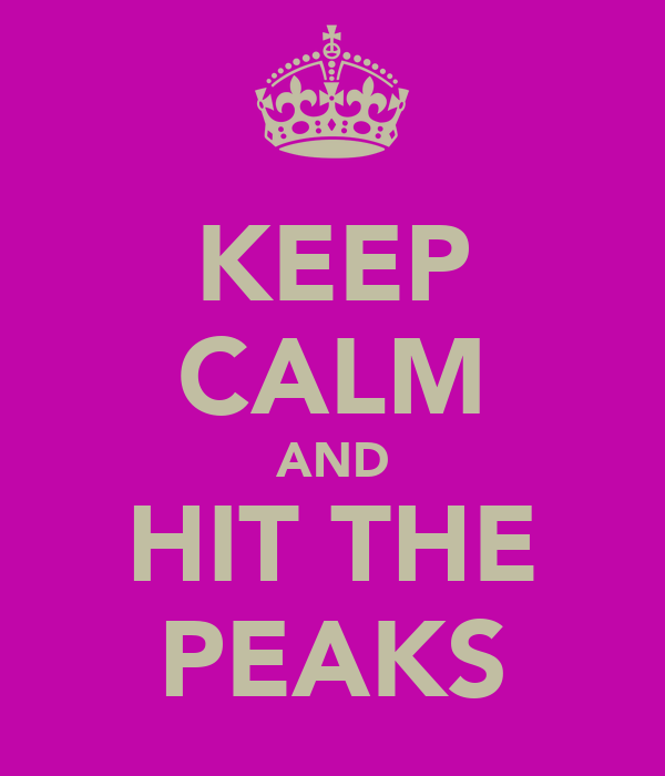 KEEP CALM AND HIT THE PEAKS