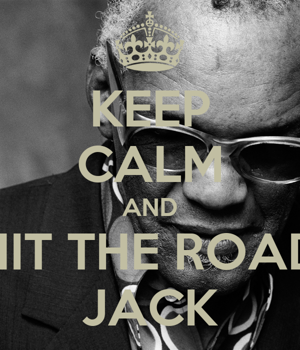 KEEP CALM AND HIT THE ROAD JACK