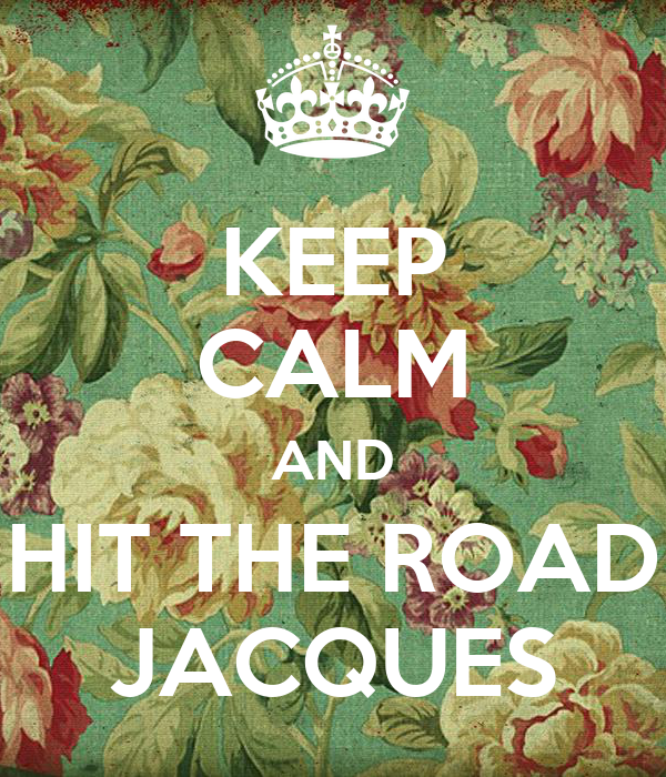 KEEP CALM AND HIT THE ROAD JACQUES