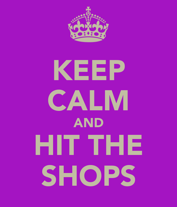 KEEP CALM AND HIT THE SHOPS