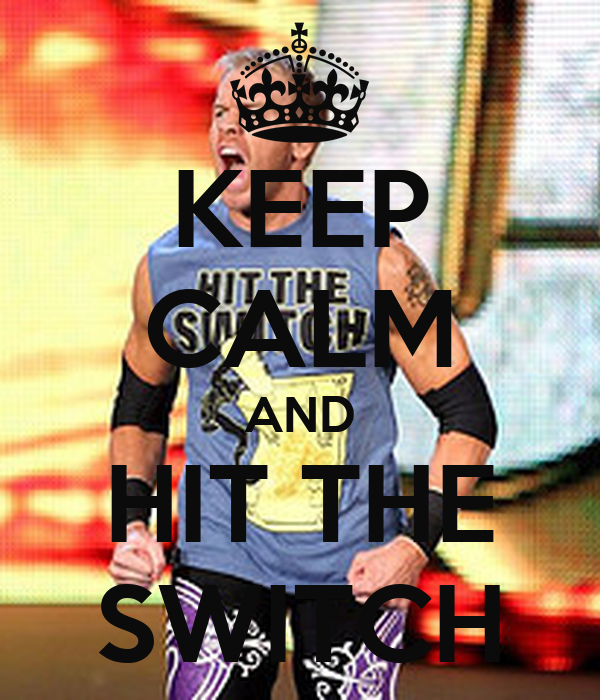 KEEP CALM AND HIT THE SWITCH