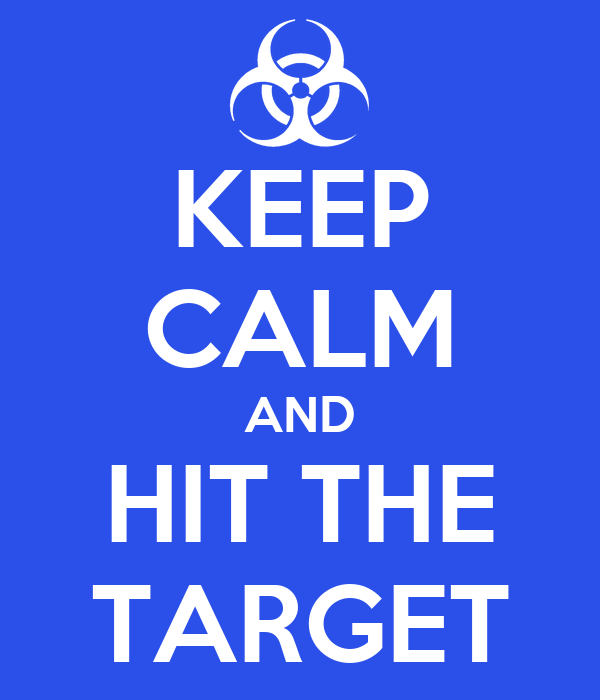 KEEP CALM AND HIT THE TARGET