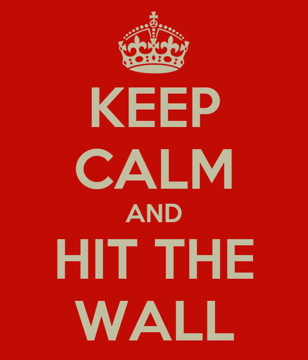 KEEP CALM AND HIT THE WALL