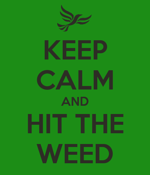 KEEP CALM AND HIT THE WEED