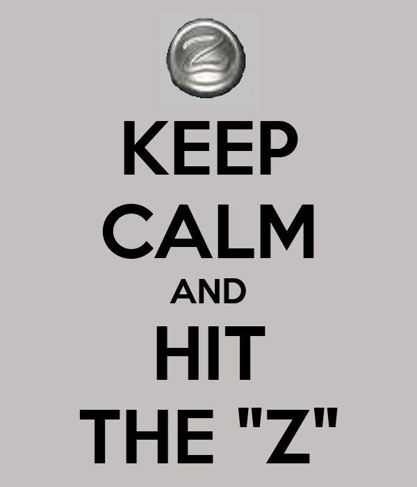 """KEEP CALM AND HIT THE """"Z"""""""