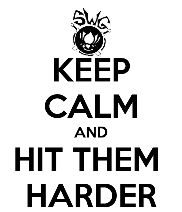 KEEP CALM AND HIT THEM  HARDER