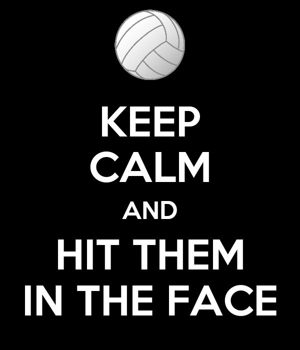 KEEP CALM AND HIT THEM IN THE FACE