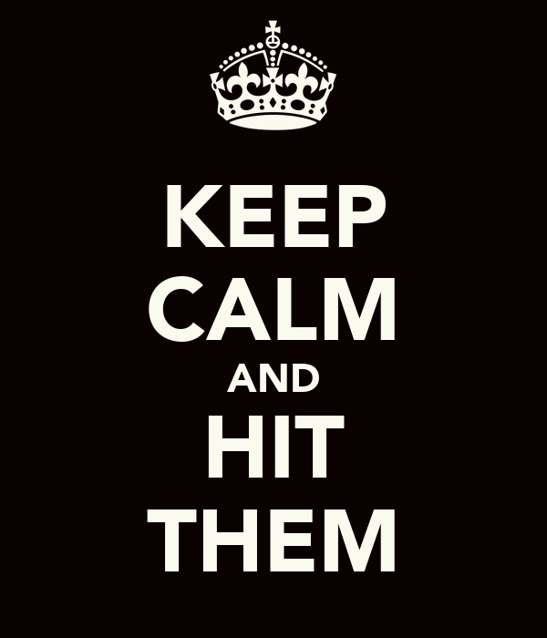 KEEP CALM AND HIT THEM