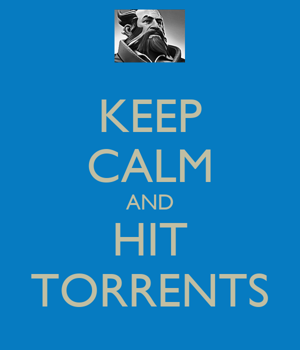 KEEP CALM AND HIT TORRENTS