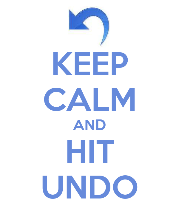 KEEP CALM AND HIT UNDO