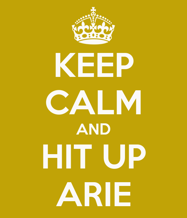 KEEP CALM AND HIT UP ARIE