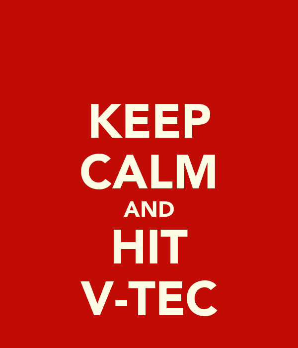 KEEP CALM AND HIT V-TEC