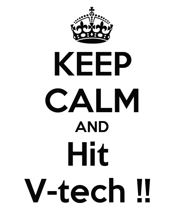KEEP CALM AND Hit  V-tech !!