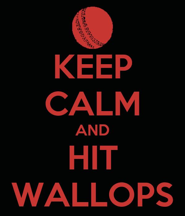 KEEP CALM AND HIT WALLOPS