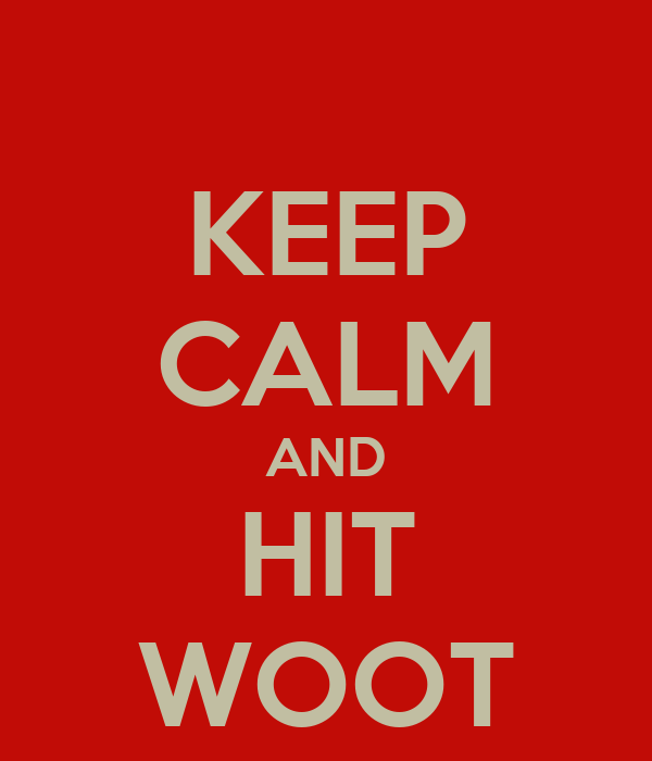 KEEP CALM AND HIT WOOT
