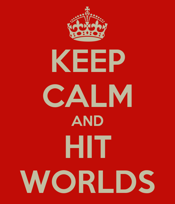 KEEP CALM AND HIT WORLDS
