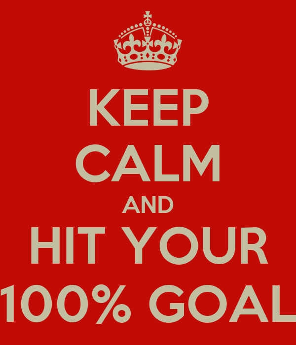 KEEP CALM AND HIT YOUR 100% GOAL
